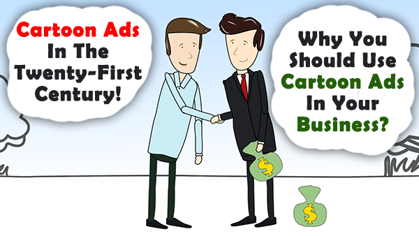 Cartoon ads in the Twenty-First Century: why you should use cartoon ads in your business?