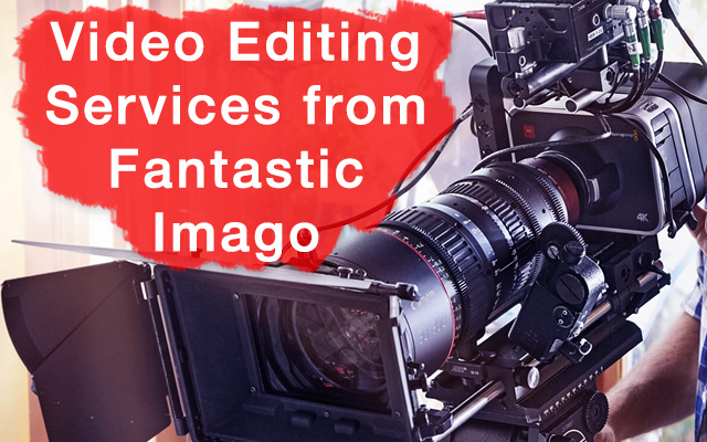 Video Editing Services from Fantastic Imago