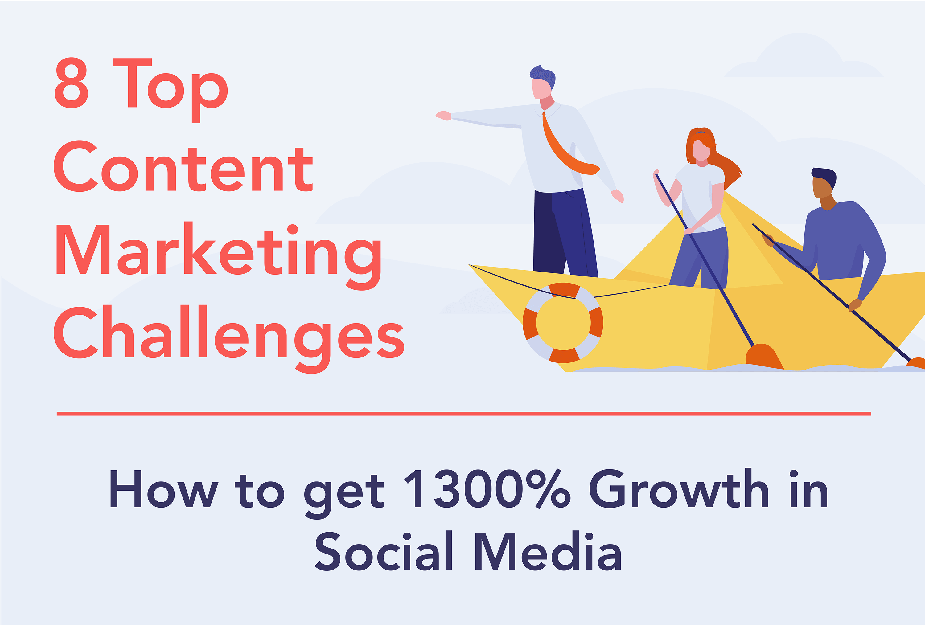8 Top Content Marketing Challenges (How to get 1300% growth in Social Media)